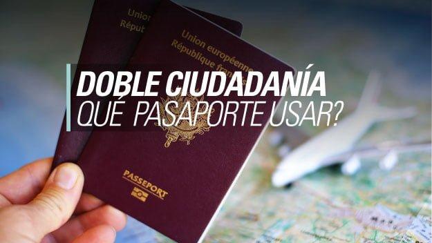 doble ciudadania que pasaporte usar viajar