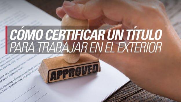 C Mo Certificar Y Legalizar Un T Tulo Para Trabajar En El Exterior