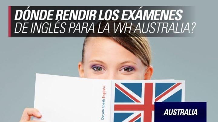 donde rendir examenes de ingles para visa work and holiday australia