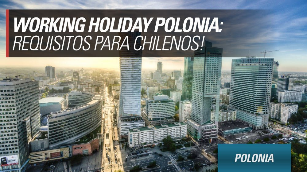 working holiday polonia requisitos para chilenos