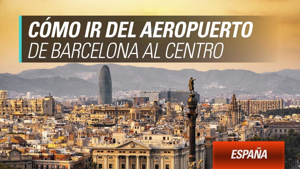 cómo ir del aeropuerto barcelona al centro