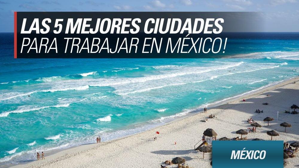 mejores ciudades para trabajar en mexico